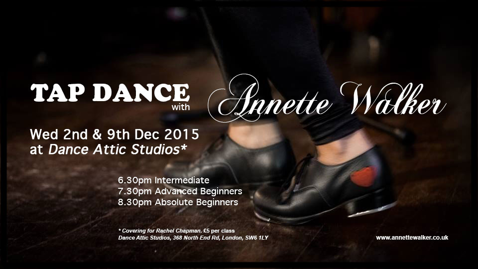Tap dance classes at Dance Attic in London UK on 2nd and 9th Dec 2015