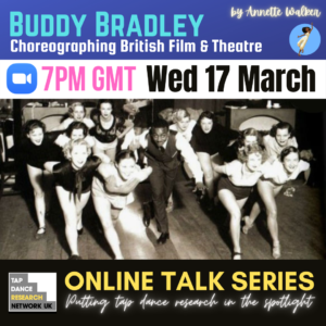 Buddy Bradley: Choreographing British Film and Theatre, Wed 17 March 2021, by Annette Walker for TDRN UK Online Talk Series